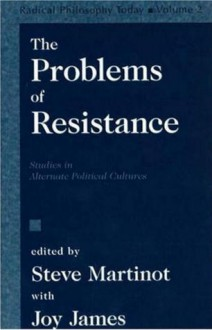The Problems of Resistance: Studies in Alternate Political Cultures - Steve Martinot, Jeffrey R. Paris