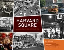 Harvard Square: An Illustrated History Since 1950 - Mo Lotman, John Updike, Amanda Palmer, Bill McKibben, Tom Rush, Bill Weld, Paul Baranay