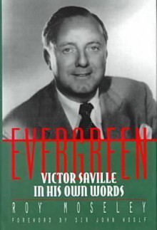 Evergreen: Victor Saville in His Own Words - Roy Moseley
