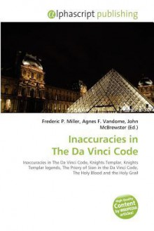 Inaccuracies In The Da Vinci Code: Inaccuracies In The Da Vinci Code, Knights Templar, Knights Templar Legends, The Priory Of Sion In The Da Vinci Code, The Holy Blood And The Holy Grail - Frederic P. Miller, Agnes F. Vandome, John McBrewster