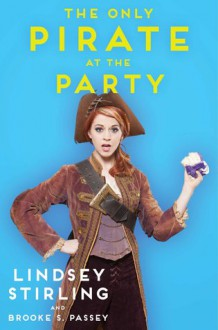 The Only Pirate at the Party - Brooke S. Passey,Lindsey Stirling