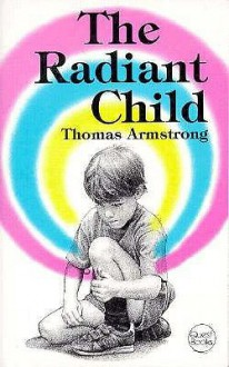 The Radiant Child - Thomas Armstrong