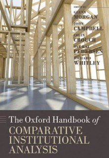 The Oxford Handbook of Comparative Institutional Analysis (Oxford Handbooks in Business and Management) - John Campbell, Colin Crouch, Glenn Morgan, Ove Kaj Pedersen, Richard Whitley