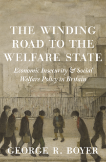 The Winding Road to the Welfare State: Economic Insecurity and Social Welfare Policy in Britain - George R. Boyer