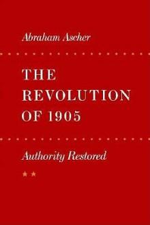 The Revolution of 1905: Authority Restored - Abraham Ascher