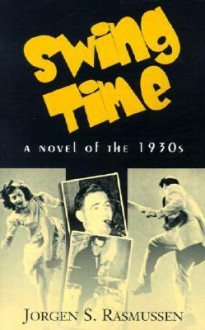 Swingtime: A Novel of the 1930s - Jorgen S. Rasmussen