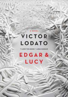 Edgar and Lucy: A Novel - Victor Lodato