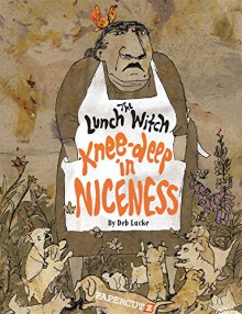 The Lunch Witch #2: Knee-deep in Niceness - Deb Lucke