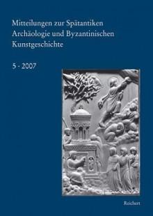 Mitteilungen Zur Spatantiken Archaologie Und Byzantinischen Kunstgeschichte - Johannes G. Deckers, Marcell Restle, Avinoam Shalem