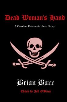 Dead Woman's Hand: A Carolina Daemonic Short Story (Carolina Daemonic Short Stories) (Volume 1) - Brian Barr, Jeff O'Brien