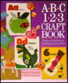 A-B-C 1-2-3 Craft Book: Make a Cloth Book of Exciting Learning Toys - Phyllis Fiarotta, Noel Fiarotta