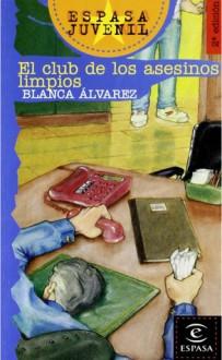 El club de los asesinos limpios - Blanca Álvarez