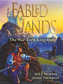 Fabled Lands: Book One: The War-Torn Kingdom - Dave Morris, Jamie Thomson