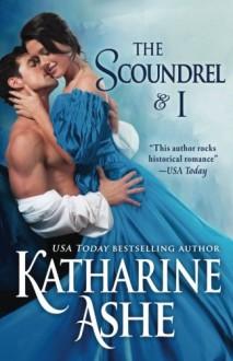 The Scoundrel and I: A Novella - Katharine Ashe