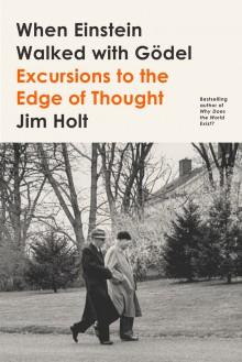 When Einstein Walked with Gödel - Jim Holt