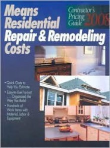 Residential Repair & Remodeling Costs 2008: Contractor's Pricing Guide (Means Residential Repair & Remodeling Costs) - Robert W. Mewis