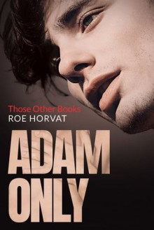 Adam Only (Those Other Books #2) - Roe Horvat