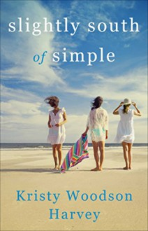 Slightly South of Simple: A Novel (The Peachtree Bluff Series) - Kristy Woodson Harvey