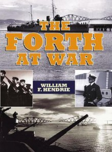 The Forth at War - William Hendrie
