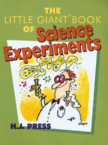 The Little Giant® Book of Science Experiments - H.J. Press