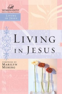 Living in Jesus (Women of Faith Study Guide Series) - Marilyn Meberg