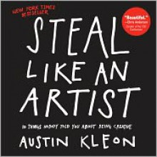 Steal Like an Artist: 10 Things Nobody Told You About Being Creative -