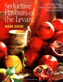 Flavours of the Levant Home Cooking from Lebanon, Syria and Turkey - Nada Saleh