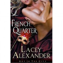 French Quarter (Hot in the City, #1) - Lacey Alexander