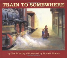 Train to Somewhere - Eve Bunting, Ronald Himler