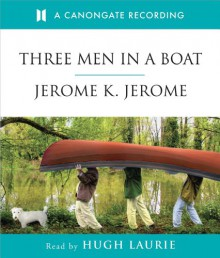 Three Men in a Boat - Jerome K. Jerome,Hugh Laurie