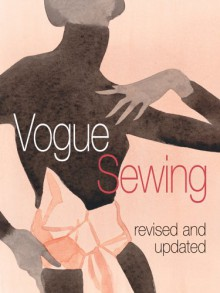 """Vogue"" Sewing - revised and updated - Editor: Crystal McDonald"