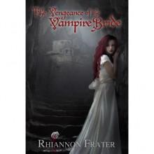 The Vengeance of the Vampire Bride (Vampire Bride, #2) - Rhiannon Frater