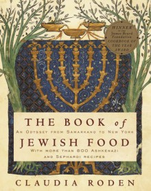 The Book of Jewish Food: An Odyssey from Samarkand to New York - Claudia Roden