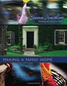 Making a Family Home - Shannon Honeybloom, Skip Hunt