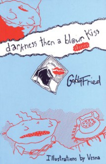 Darkness Then a Blown Kiss - Golda Fried