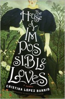 The House of Impossible Loves - Cristina López Barrio