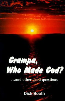 Grampa, Who Made God? - Dick Booth