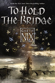 To Hold the Bridge - Garth Nix
