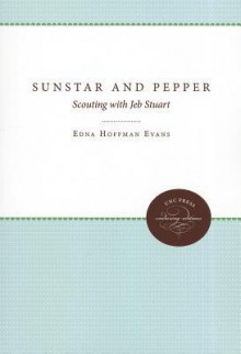 Sunstar and Pepper: Scouting with Jeb Stuart - Edna Hoffman Evans