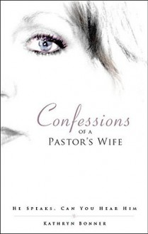 Confessions of a Pastor's Wife: He Speaks, Can You Hear Him - Kathryn Bonner