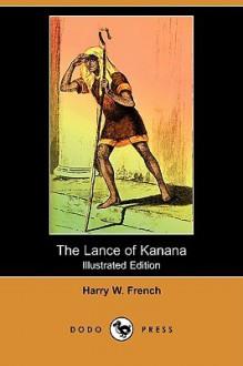 The Lance of Kanana (Illustrated Edition) (Dodo Press) - Harry W. French, Garrett