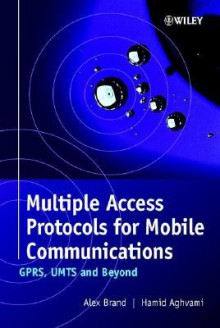 Multiple Access Protocols for Mobile Communications: Gprs, Umts and Beyond - Alex Brand, Hamid Aghvami