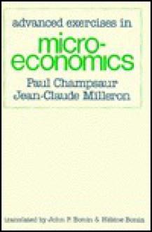 Advanced Exercises in Microeconomics: , - Paul Champsaur, Jean-Claude Milleron