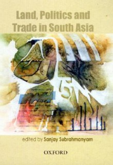 Land, Politics and Trade in South Asia, 18th to 20th Centuries - Sanjay Subrahmanyam