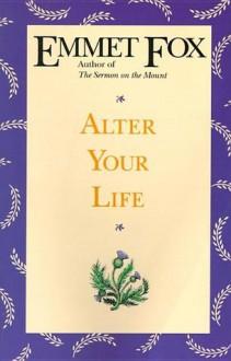 Alter Your Life - Emmet Fox