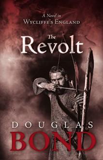 The Revolt: A Novel in Wycliffe's England - Douglas Bond