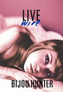 Live Wire - Bijou Hunter, Miranda Koryluk