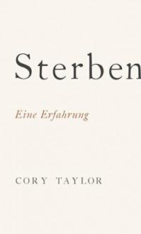 Sterben: Eine Erfahrung - Cory Taylor, Ulrike Kretschmer
