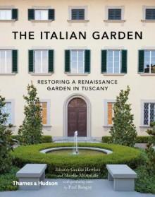 Italian Garden: Restoring a Renaissance Garden in Tuscany - Paul Bangay,Cecilia Hewlett,Narelle McAuliffe