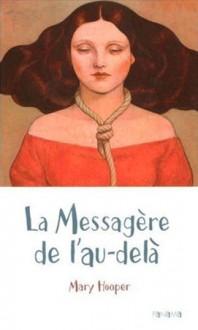 La messagère de l'au-delà - Mary Hooper, Fanny Ladd, Patricia Duez